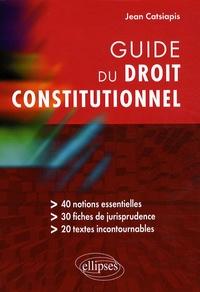 Jean Catsiapis - Guide du droit constitutionnel.