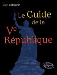 Jean Catsiapis - Le Guide de la Ve République.