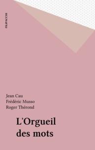 Jean Cau - L'orgueil des mots.