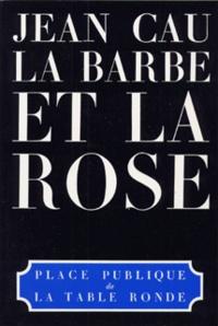 Jean Cau - La Barbe et la rose.