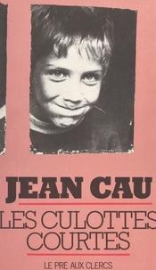 Jean Cau - Les Culottes courtes.
