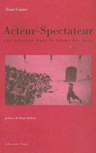 Jean Caune - Acteur-spectateur - Une relation dans le blanc des mots.