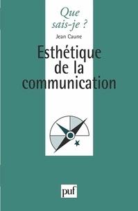 Jean Caune - Esthétique de la communication.