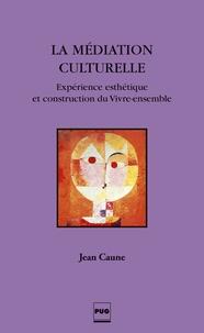 Jean Caune - La médiation culturelle - Expérience esthétique et construction du Vivre-ensemble.