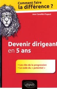 """Jean Cavaillé-Flageul - Devenir dirigeant en 5 ans - Les clés de la progression - Le code du """"potentiel""""."""