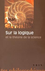 Jean Cavaillès - Sur la logique et la théorie de la science.
