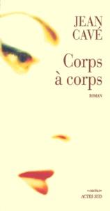 Jean Cavé - Corps à corps.