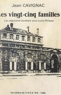 Jean Cavignac et  Collectif - Les vingt cinq familles - Les négociants à Bordeaux sous Louis-Philippe.
