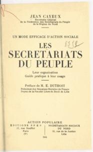 Jean Cayeux et Eugène Duthoit - Un mode efficace d'action sociale. Les secrétariats du peuple - Leur organisation. Guide pratique à leur usage.