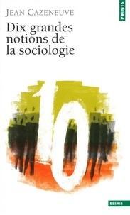 Jean Cazeneuve - Dix grandes notions de la sociologie.