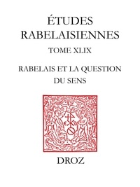 Jean Céard et Marie-Luce Demonet - Etudes rabelaisiennes - Tome 49, Rabelais et la question du sens.