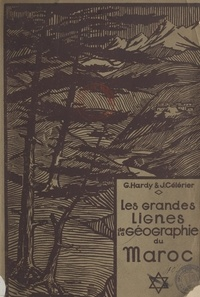 Jean Célérier et Georges Hardy - Les grandes lignes de la géographie du Maroc.