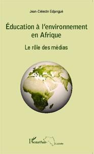 Jean-Célestin Edjangué - Education à l'environnement en Afrique - Le rôle des médias.