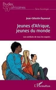 Google books téléchargement complet Jeunes d'Afrique, jeunes du monde  - Les combats de tous les espoirs en francais PDF 9782343193014 par Jean-Célestin Edjangué