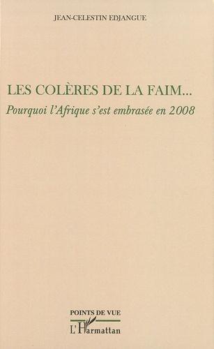 Jean-Célestin Edjangué - Les colères de la faim... - Pourquoi l'Afrique s'est embrasée en 2008.