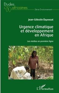 Jean-Célestin Edjangué - Urgence climatique et développement en Afrique - Les médias en première ligne.