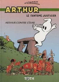 Jean Cezard - Arthur le fantôme justicier Tome 1 : Arthur contre César.
