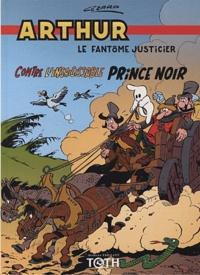 Jean Cezard - Arthur le fantôme justicier Tome 4 : Contre l'insaisissable Prince Noir.
