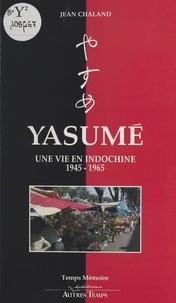Jean Chaland - Yasumé : une vie en Indochine, 1945-1965.