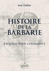 Jean Chaline - Histoire de la barbarie - Requiem pour l'Humanité.