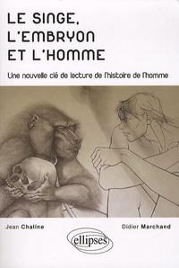 Jean Chaline et Didier Marchand - Le singe, l'embryon et l'homme - Une nouvelle clé de lecture de l'histoire de l'homme.