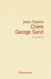 Jean Chalon - Chère George Sand.