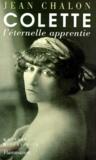 Jean Chalon - Colette - L'éternelle apprentie.