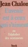 Jean Chalon - L'Avenir est à ceux qui s'aiment ou l'Alphabet des sentiments.