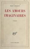Jean Chalon - Les amours imaginaires.