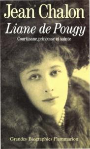 Jean Chalon - Liane de Pougy - Courtisane, princesse et sainte.