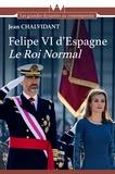 Jean Chalvidant - Felipe VI d'Espagne - Le roi normal.