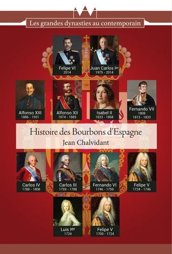 Jean Chalvidant - Histoire des Bourbons d'Espagne - De Felipe V à Felipe VI, trois siècles de règnes interrompus.