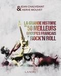 Jean Chalvidant et Hervé Mouvet - La grande histoire des 50 meilleurs groupes français de rock'n roll.