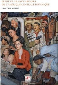 Jean Chalvidant - Petite et grande histoire de l'Amérique centrale hispanique.