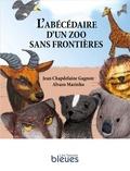 Jean Chapdelaine Gagnon et Alvaro Marinho - L'Abécédaire d'un zoo sans frontières.