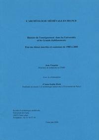 Jean Chapelot - L'archéologie médiévale en France - Histoire de l'enseignement dans les Universités et les Grands établissements - Etat des thèses inscrites et soutenues de 1980 à 2005.