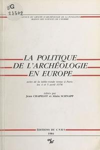 Jean Chapelot et Alain Schnapp - La politique de l'archéologie en Europe - Table ronde, Paris, 4-5 avril 1978.