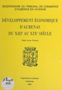 Jean Charay et  Collectif - Développement économique d'Aubenas du XIIIe au XIXe siècle - Texte revu des conférences données par l'auteur à Aubenas, en 1956-1957, et publié à l'occasion du bicentenaire du Tribunal de commerce d'Aubenas en Vivarais.