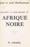 Jean Charbonneau et René Charbonneau - Marchés et marchands d'Afrique Noire.