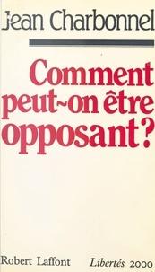 Jean Charbonnel - Comment peut-on être opposant ? - Une nouvelle espérance.