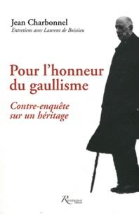 Jean Charbonnel - Pour l'honneur du gaullisme - Contre-enquête sur un héritage.