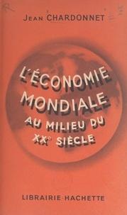 Jean Chardonnet - L'économie mondiale au milieu du XXe siècle.