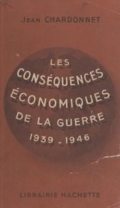 Jean Chardonnet - Les conséquences économiques de la guerre, 1939-1946.