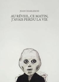 Jean Charlebois et Stéphanie Béliveau - Au réveil, ce matin, j'avais perdu la vie.