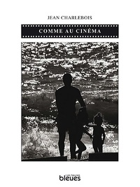 Jean Charlebois et Michel Tulin - Comme au cinéma - Fiction poétique.