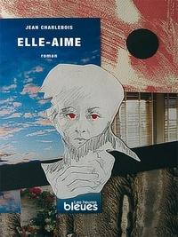 Jean Charlebois - Elle-aime - roman.