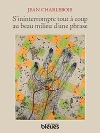 Jean Charlebois et Françoise Ségard - S'ininterrompre au beau milieu d'une phrase.
