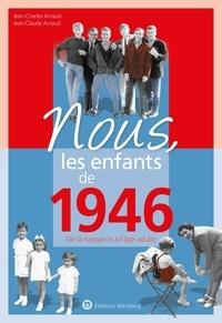 Jean-Charles Arnaud et Jean-Claude Arnaud - Nous, les enfants de 1946 - De la naissance à l'âge adulte.