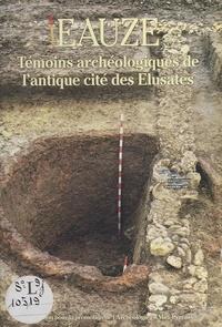 Jean-Charles Arramond et Jean-Emmanuel Guilbaut - Éauze : témoins archéologiques de l'antique cité des Élusates.