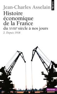 Jean-Charles Asselain - Histoire economique de la France du XVIIe siècle à nos jours - Tome 2, Depuis 1918.
